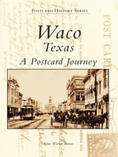 Waco, Texas - A Postcard Journey ebook by Agnes Warren Barnes