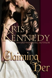 Claiming Her ebook by Kris Kennedy