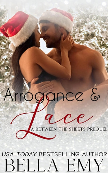 Arrogance & Lace: a Between the Sheets Prequel ebook by Bella Emy