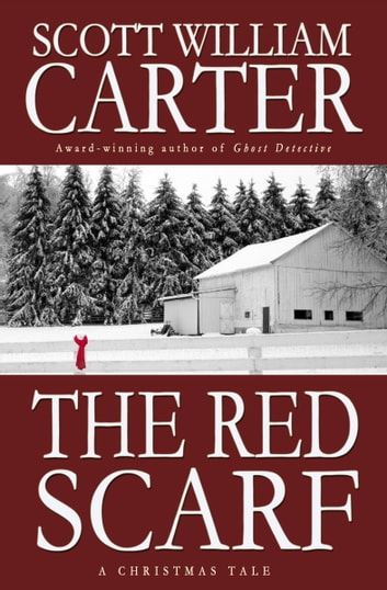 The Red Scarf: A Tale of Christmas Magic ebook by Scott William Carter