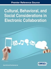 Cultural, Behavioral, and Social Considerations in Electronic Collaboration ebook by Ayse Kok,Hyunkyung Lee