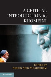 A Critical Introduction to Khomeini ebook by Adib-Moghaddam, Arshin