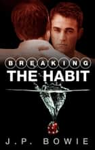 Breaking The Habit ebook by J.P. Bowie