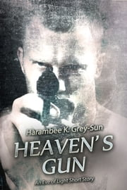 Heaven's Gun - An Eve of Light Short Story ebook by Harambee K. Grey-Sun