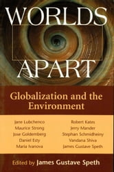 Worlds Apart - Globalization And The Environment ebook by James Gustave Speth