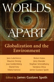 Worlds Apart - Globalization And The Environment ebook by James Gustave Speth,James Gustave Speth