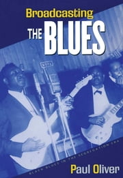 Broadcasting the Blues - Black Blues in the Segregation Era ebook by Paul Oliver