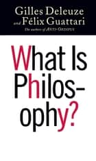 What Is Philosophy? eBook by Gilles Deleuze, Félix Guattari, Hugh Tomlinson,...