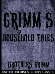 Grimm's Household Tales ebook by The Brothers Grimm