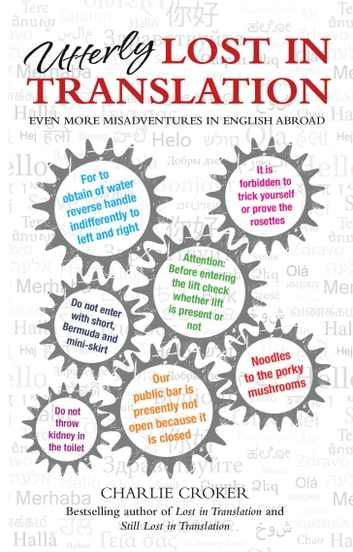 Utterly Lost in Translation - Even More Misadventures in English Abroad ebook by Charlie Croker