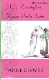The Harrington House Party Series: Three Novellas (Regency Romance) ebook by Anne Glover