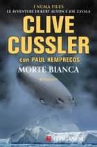 Morte bianca - NUMA files - Le avventure di Kurt Austin e Joe Zavala ebook by Clive Cussler, Paul Kemprecos