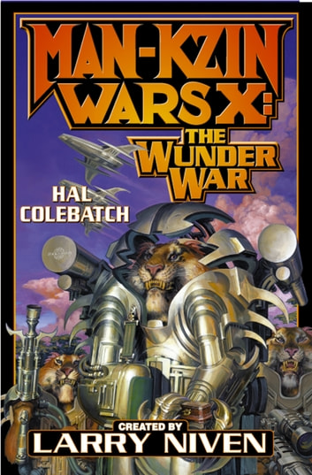 Man-Kzin Wars X: The Wunder War eBook by Hal Colebatch,Larry Niven