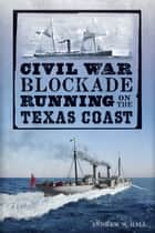 Civil War Blockade Running on the Texas Coast ebook by Andrew W. Hall