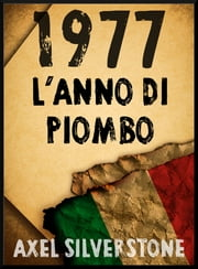 1977: l'anno di piombo ebook by Axel Silverstone