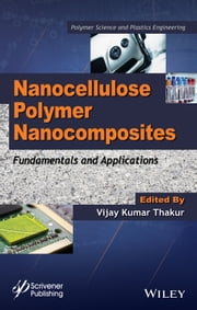 Nanocellulose Polymer Nanocomposites - Fundamentals and Applications ebook by Vijay Kumar Thakur