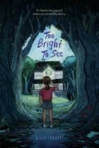 Too Bright to See ebook by Kyle Lukoff