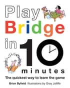 Play Bridge in 10 Minutes - The Quickest Way to Learn the Game ebook by Gray Jolliffe, Brian Byfield, Brian Field Brian Field