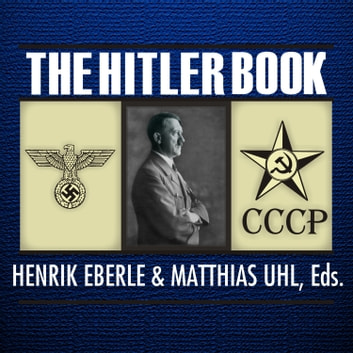 The Hitler Book - The Secret Dossier Prepared for Stalin from the Interrogations of Hitler's Personal Aides audiobook by Henrik Eberle,Matthias Uhl