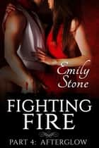 Fighting Fire #4: Afterglow - Fighting Fire, #4 ebook by Emily Stone