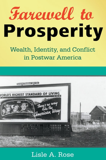 Farewell to Prosperity - Wealth, Identity, and Conflict in Postwar America ebook by Lisle A. Rose