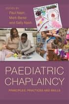 Paediatric Chaplaincy - Principles, Practices and Skills ebook by Paul Nash, Sally Nash, Mark Bartel,...