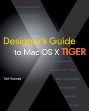 Designer's Guide to Mac OS X Tiger ebook by Gamet, Jeff