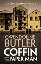 Coffin and the Paper Man ebook by Gwendoline Butler
