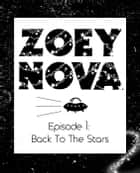 Zoey Nova (Episode 1: Back To The Stars) - Zoey Nova, #1 ebook by Charlie Ward