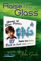Raise Your Glass ebook by John Goode