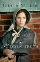 Hidden Truth, A (Home to Amana Book #1) ebook by Judith Miller