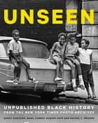 Unseen - Unpublished Black History from the New York Times Photo Archives ebook by Dana Canedy, Darcy Eveleigh, Damien Cave,...