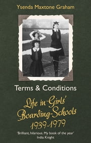 Terms & Conditions - Life in Girls' Boarding Schools, 1939-1979 ebook by Ysenda Maxtone Graham