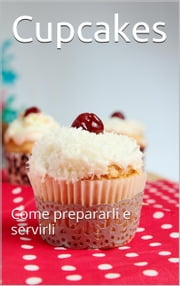 Cupcakes - Come prepararli e servirli ebook by skyline edizioni