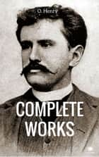 The Complete Works Of O. Henry ebook by O. Henry