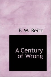 A Century Of Wrong ebook by F. W. Reitz