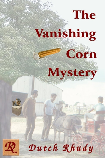 The Vanishing Corn Mystery - Short Stories, #4 ebook by Dutch Rhudy