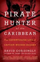 Pirate Hunter of the Caribbean ebook by David Cordingly