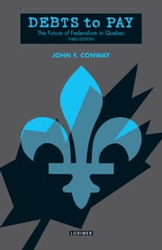 Debts to Pay - English Canada and Quebec from the Conquest to the Referendum ebook by John F. Conway