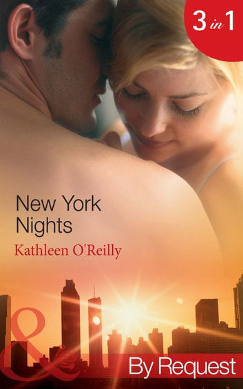 New York Nights: Shaken and Stirred (Those Sexy O'Sullivans, Book 1) / Intoxicating! (Those Sexy O'Sullivans, Book 2) / Nightcap (Those Sexy O'Sullivans, Book 3) (Mills & Boon By Request) eBook by Kathleen O'Reilly