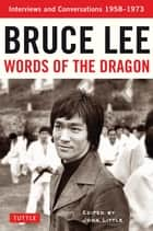 Words of the Dragon - Interviews, 1958-1973 eBook by John Little