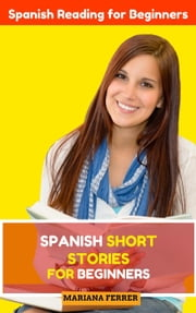 Spanish Short Stories for Beginners: Spanish Reading for Beginners - Learn Spanish with Stories, #1 ebook by Mariana Ferrer
