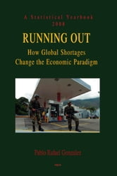 Running Out (2008) - How Global Shortages Change the Economic Paradigm ebook by Pablo Rafael  Gonzalez