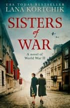 Sisters of War eBook by Lana Kortchik