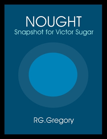 Nought - Snapshot for Victor Sugar ebook by RG Gregory
