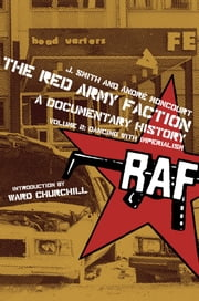 The Red Army Faction, A Documentary History - Volume 2: Dancing with Imperialism ebook by Andre Moncourt,J Smith