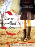 Love Walked In ebook by Marisa De Los Santos