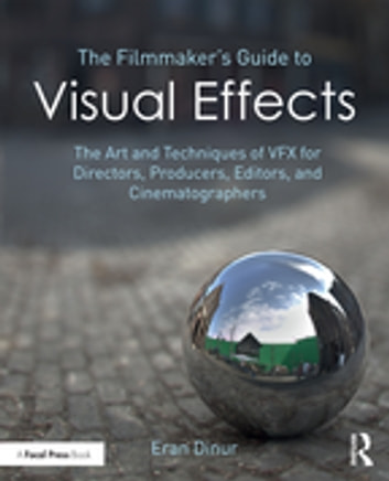 The Filmmakers Guide To Visual Effects Ebook By Eran Dinur
