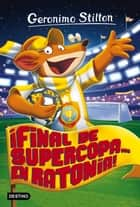 ¡Final de Supercopa... en Ratonia! - Geronimo Stilton 65 ebook by Geronimo Stilton, Manel Martí i Viudes