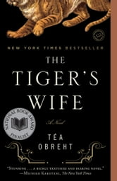 The Tiger's Wife: A Novel - A Novel ebook by Tea Obreht